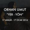 "Orhan Umut ""Yer – Yön"""