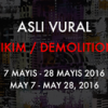 ASLI VURAL ''YIKIM / DEMOLITION'