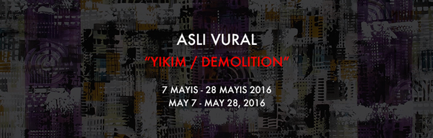 ASLI VURAL ''YIKIM / DEMOLITION'