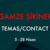 "GAMZE ŞİRİNER ""TEMAS/CONTACT"""